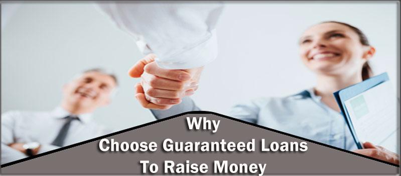 Why-Choose-Guaranteed-Loans-To-Raise-Money