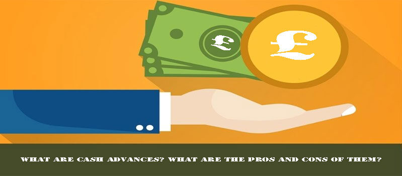 What are cash advances? What are the pros and cons of them?